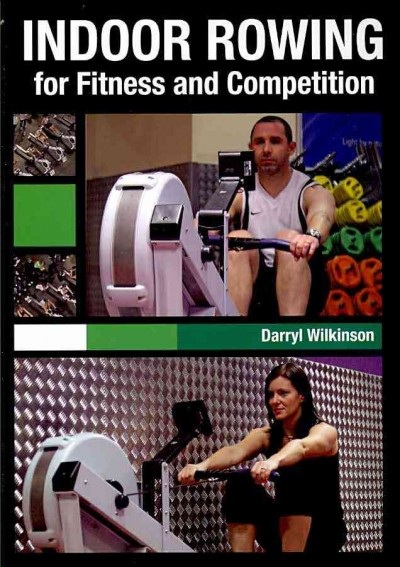 Indoor rowing for fitness and competition /