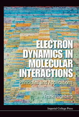 Electron dynamics in molecular interactions : principles and applications /