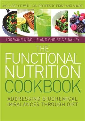 The functional nutrition cookbook : addressing biochemical imbalances through diet /