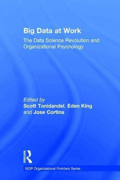 Big data at work : the data science revolution and organizational psychology /