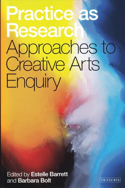 Practice as research : approaches to creative arts enquiry /