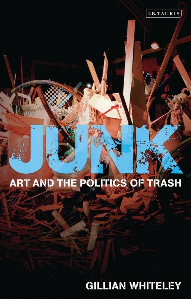 Junk : art and the politics of trash /