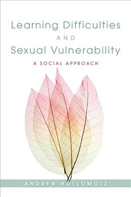 Learning difficulties and sexual vulnerability : a social approach /