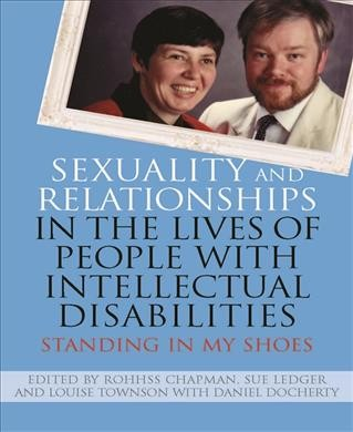 Sexuality and relationships in the lives of people with intellectual disabilities : standing in my shoes /