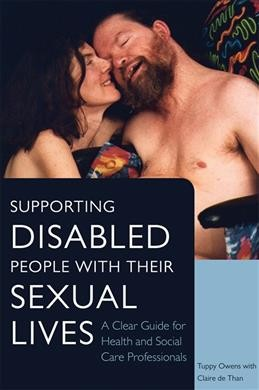 Supporting disabled people with their sexual lives : a clear guide for health and social care professionals /
