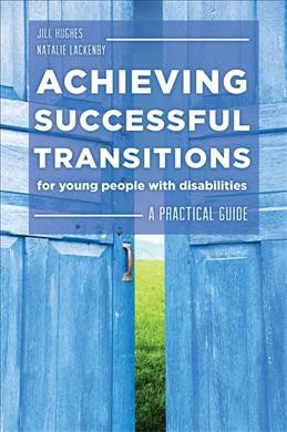 Achieving successful transitions for young people with disabilities : a practical guide /