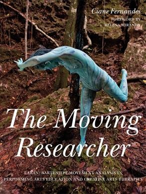The moving researcher : Laban/Bartenieff movement analysis in performing arts education and creative arts therapies /