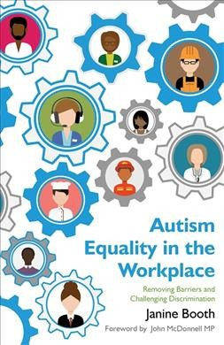 Autism equality in the workplace : removing barriers and challenging discrimination /