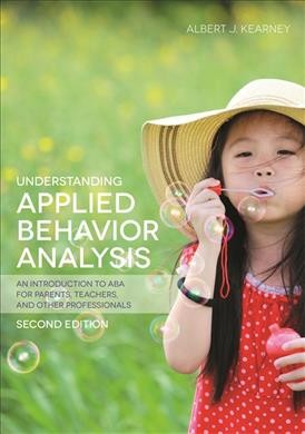 Understanding applied behavior analysis : an introduction to ABA for parents, teachers, and other professionals /