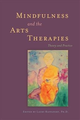Mindfulness and the arts therapies : theory and practice /