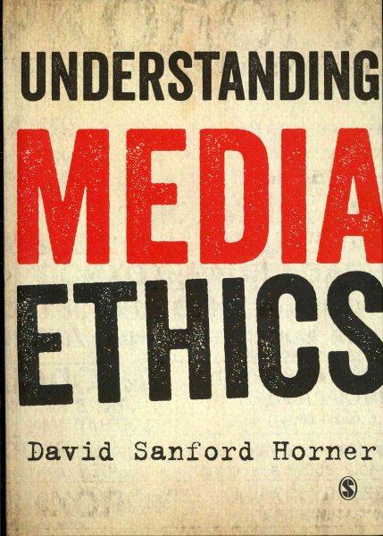 Understanding media ethics /