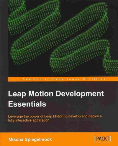 Leap motion development essentials : : leverage the power of Leap Motion to develop a fully interactive application