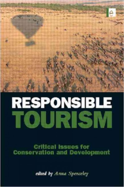 Responsible tourism : critical issues for conservation and development /