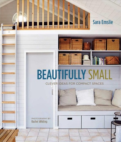 Beautifully small : : clever ideas for compact spaces