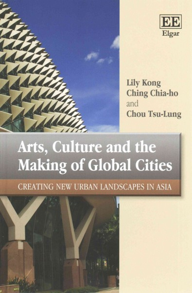 Arts, culture and the making of global cities:creating new urban landscapes in Asia