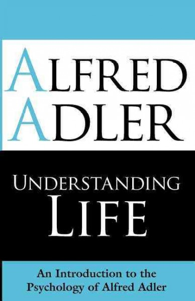 Understanding life : an introduction to the psychology of Alfred Adler
