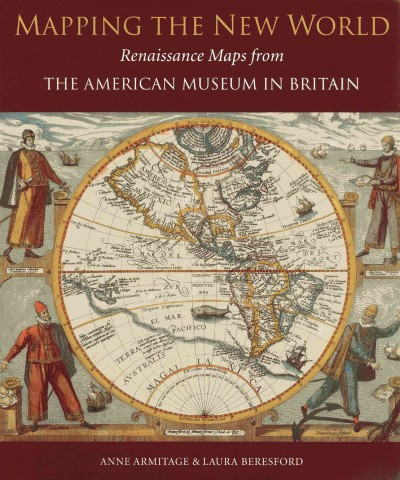 Mapping the New World : : Renaissance maps from the American Museum in Britain