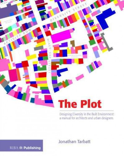 The plot : designing diversity in the built environment : a manual for architects and urban designers /