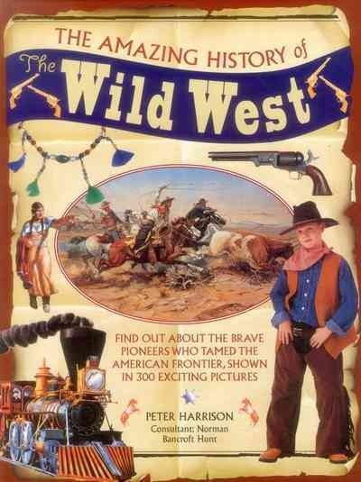 The Amazing History of the Wild West