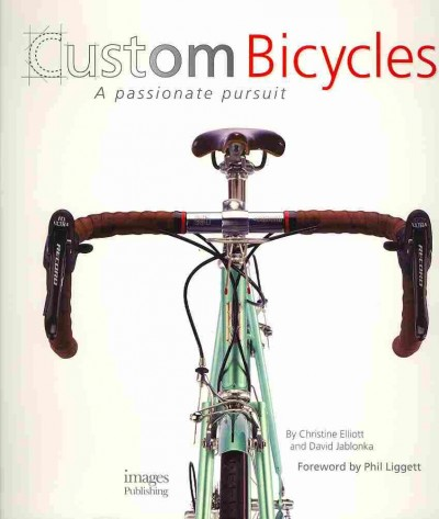 Custom bicycles : a passionate pursuit /