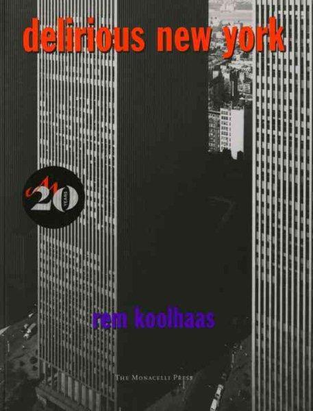 Delirious New York : a retroactive manifesto for Manhattan /