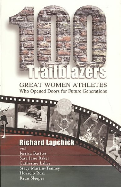 100 trailblazers : great women athletes who opened doors for future generations /