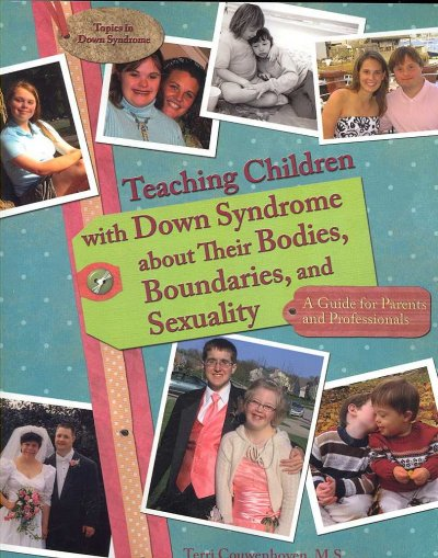 Teaching children with Down syndrome about their bodies, boundaries, and sexuality : a guide for parents and professionals /