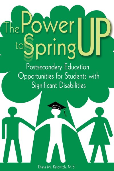 The power to spring up : postsecondary education opportunities for students with significant disabilities /