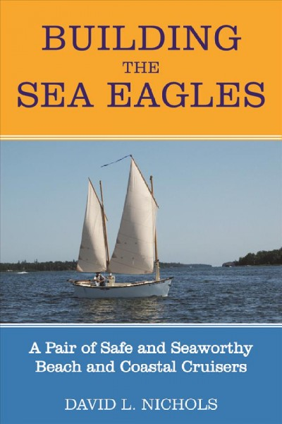 Building the Sea Eagles : a pair of safe and seaworthy beach and coastal cruisers /