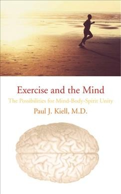 Exercise and the mind : the possibilities for mind-body-spirit unity /