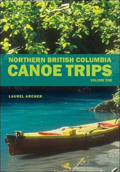 Northern British Columbia canoe trips /