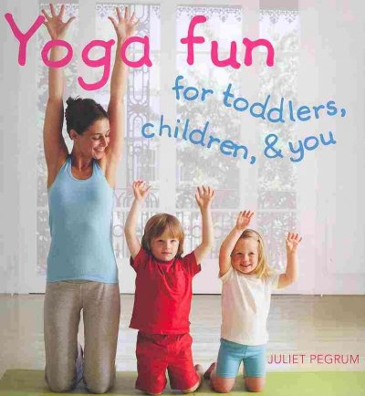 Yoga fun : for toddlers, children, & you /