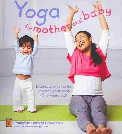 Yoga for mother and baby : interactive poses for you and your baby (0-3 years old) /