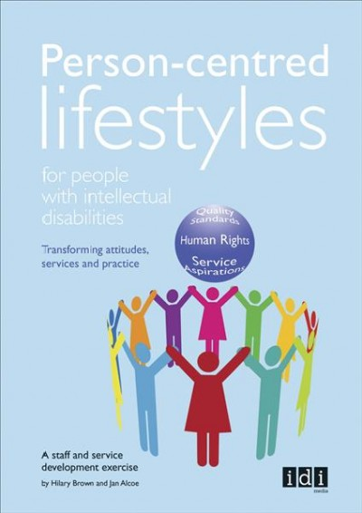 Person-centred lifestyles for people with intellectual disabilities : transforming attitudes, services and practice : a staff and service development exercise /