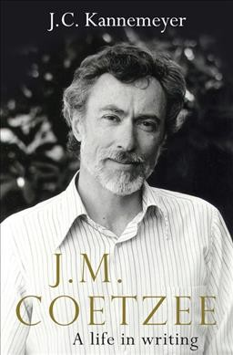 J.M. Coetzee : a life in writing /