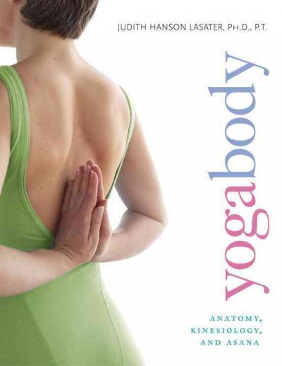 Yogabody : anatomy, kinesiology, and asana /