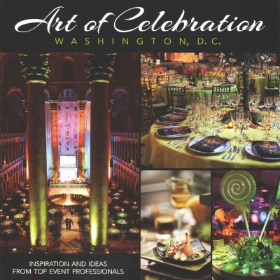 Art of celebration Washington- D.C. : : inspiration and ideas from top event professionals.