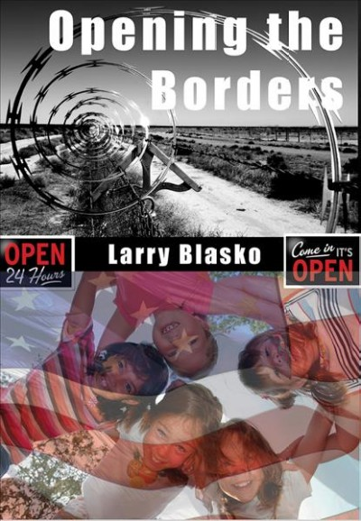 Opening the borders : solving the Mexico/U.S. immigration problem for our sake and Mexico