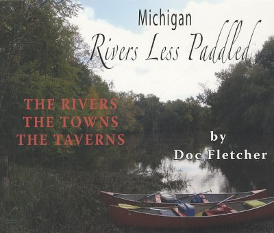 Michigan rivers less paddled : the rivers, the towns, the taverns /