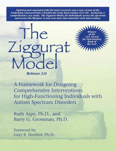 The Ziggurat model : a framework for designing comprehensive interventions for high-functioning individuals with autism spectrum disorders /