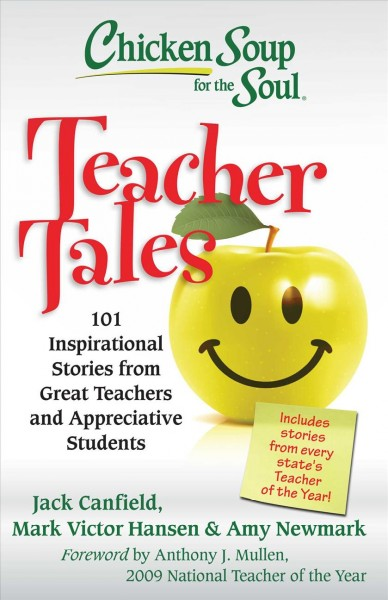 Chicken soup for the soul : teacher tales : 101 inspirational stories from great teachers and appreciative students /