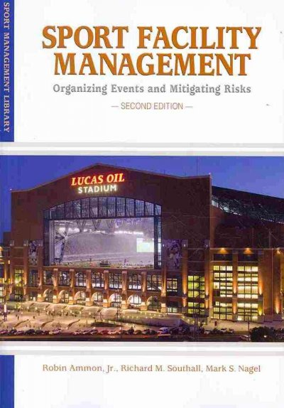 Sport facility management : organizing events and mitigating risks /