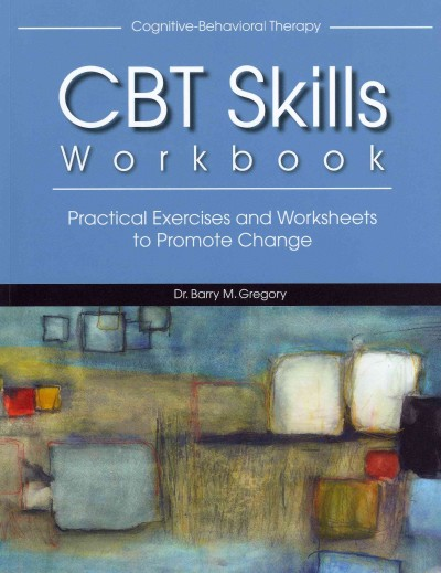 CBT skills workbook : practical exercises and worksheets to promote change /