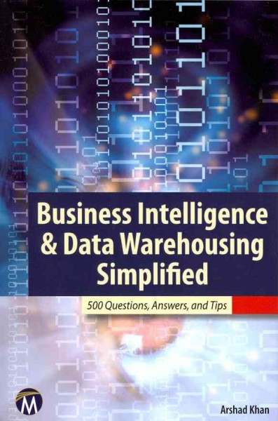 Business intelligence and data warehousing simplified : : 500 questions- answers- and tips