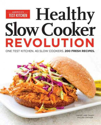 Healthy slow cooker revolution : : one test kitchen- 40 slow cookers- 200 fresh recipes.