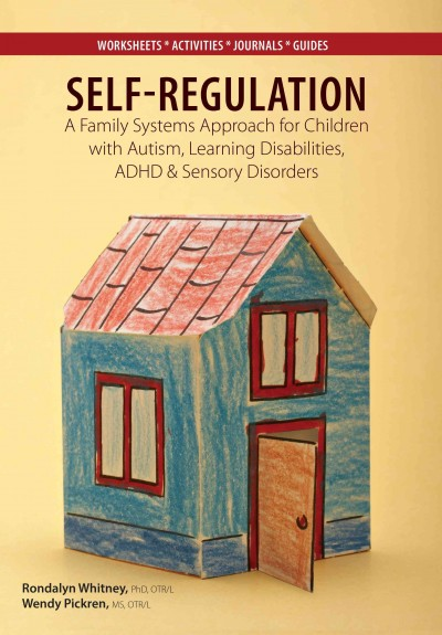 Self-regulation : a family systems approach for children with autism, learning disabilities, ADHD and sensory disorders /