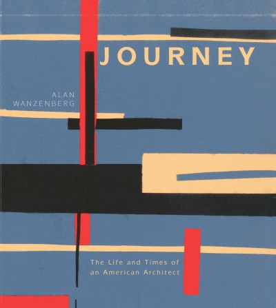 Journey : : the life and times of an American architect