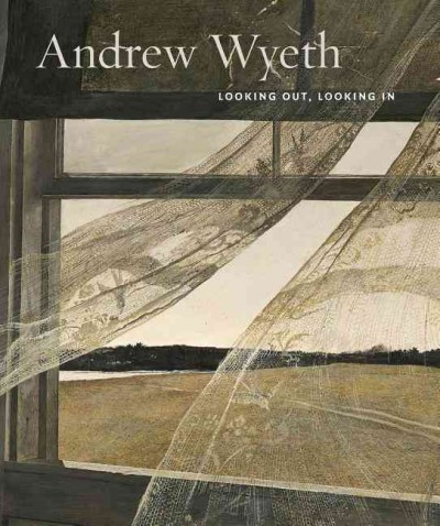 Andrew Wyeth : : looking out- looking in