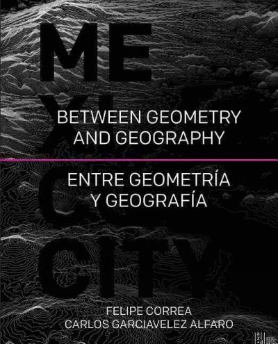 Mexico City : between geometry and geography = entre geometría y geografía /