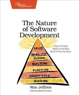 The nature of software development : : keep it simple- make it valuable- build it piece by piece